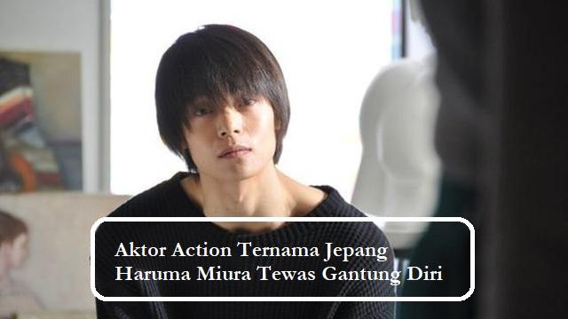 Aktor Action Ternama Jepang Haruma Miura Tewas Gantung Diri