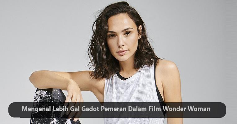Mengenal Lebih Gal Gadot Pemeran Film Action Terkenal Dunia
